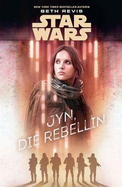 Star Wars: Jyn, die Rebellin von Kasprzak,  Andreas, Revis,  Beth