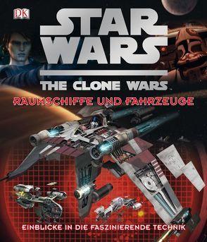 Star Wars  The Clone Wars – Raumschiffe und Fahrzeuge von Chasemore,  Richard, Fry,  Jason