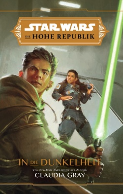 Star Wars: Die Hohe Republik – In die Dunkelheit von Gray,  Claudia
