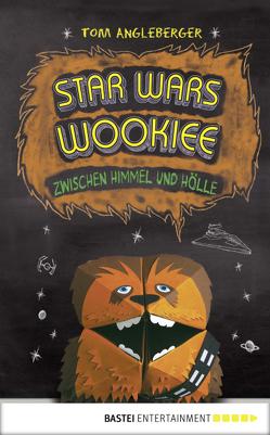 Star Wars Wookiee – Zwischen Himmel und Hölle von Angleberger,  Tom, Schmidt,  Dietmar