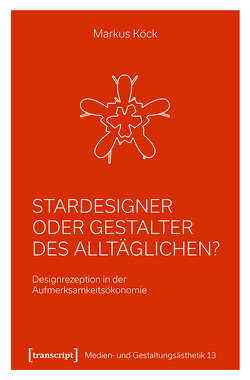 Stardesigner oder Gestalter des Alltäglichen? von Köck,  Markus