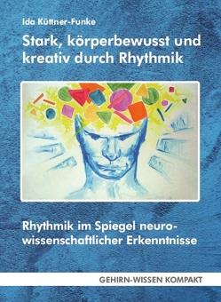 Stark, körperbewusst und kreativ durch Rhythmik von Küttner-Funke,  Ida