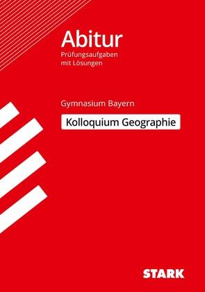 STARK Kolloquiumsprüfung Bayern – Geographie von Ehm,  Matthias, Spielbauer,  Eduard, Stigler,  Thomas, Walz,  Steffen