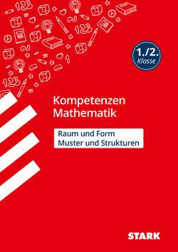 STARK Kompetenzen Mathematik – 1./2. Klasse – Muster und Strukturen / Raum und Form von Karakaya,  Julia