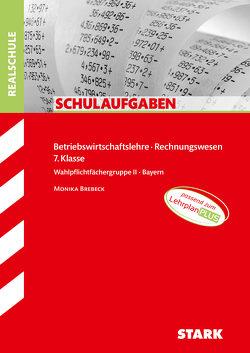 STARK Schulaufgaben Realschule – BwR 7. Klasse – Bayern von Brebeck,  Monika