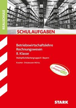 STARK Schulaufgaben Realschule – BwR 8. Klasse – Bayern von Kasper,  Cornelia, Stegbauer-Hötzl,  Ursula