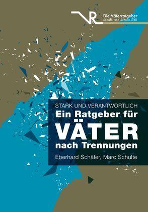 Stark und verantwortlich – Ein Ratgeber für Väter nach Trennungen von Schäfer,  Eberhard, Schulte,  Marc
