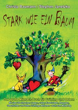 Stark wie ein Baum – Das große Mitmach-Buch für Frühling und Ostern von Baumann,  Christa, Janetzko,  Stephen