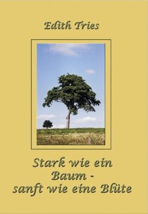 Stark wie ein Baum – sanft wie eine Blüte von Tries,  Edith
