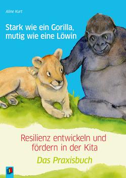 Stark wie ein Gorilla, mutig wie eine Löwin – Resilienz entwickeln und fördern in der Kita