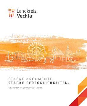 Starke Argumente. Starke Persönlichkeiten.Geschichten aus dem Landkreis Vechta von Poggemann,  Günter, Wendorff,  Rainer