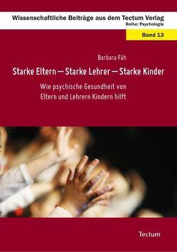 Starke Eltern – Starke Lehrer – Starke Kinder von Fäh,  Barbara