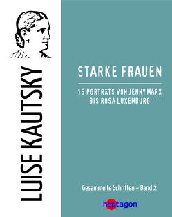 Starke Frauen von Kautsky,  Luise, Regneri,  Günter