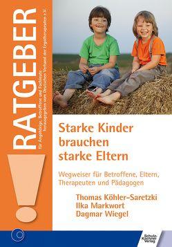 Starke Kinder brauchen starke Eltern von Köhler-Saretzki,  Thomas, Markwort,  Ilka, Merten,  Anika, Wiegel,  Dagmar
