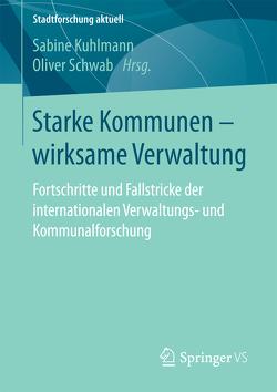 Starke Kommunen – wirksame Verwaltung von Kuhlmann,  Sabine, Schwab,  Oliver