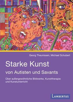 Starke Kunst von Autisten und Savants von Schubert,  Michael, Theunissen,  Georg