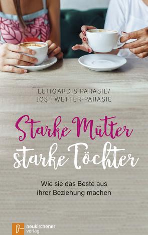 Starke Mütter – starke Töchter von Parasie,  Luitgardis, Wetter-Parasie,  Jost