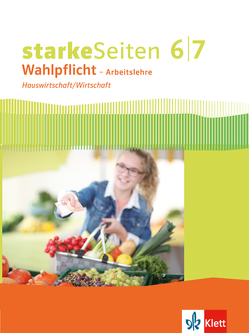 Starke Seiten Wahlpflicht – Arbeitslehre / Hauswirtschaft/Wirtschaft Schülerbuch Klasse 6/7