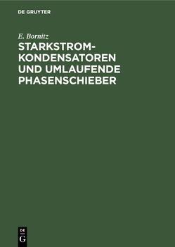 Starkstrom-Kondensatoren und umlaufende Phasenschieber von Bornitz,  E.