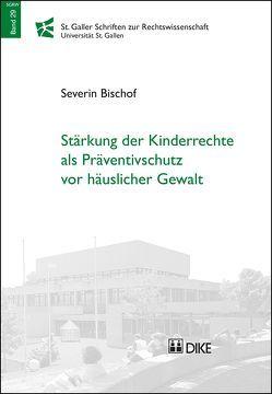 Stärkung der Kinderrechte als Präventivschutz vor häuslicher Gewalt von Bischof,  Severin