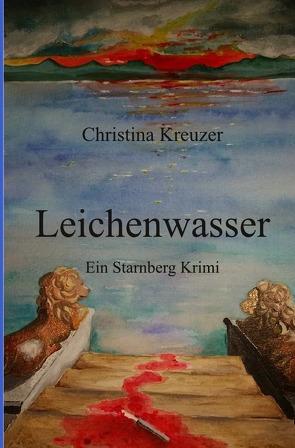 Starnberg Krimi / Leichenwasser von Kreuzer,  Christina