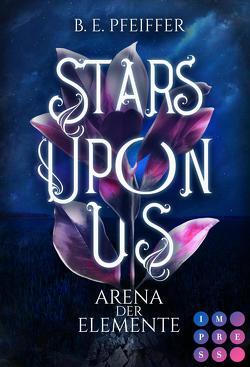Stars Upon Us. Arena der Elemente von Pfeiffer,  B. E.