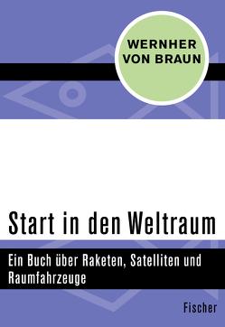 Start in den Weltraum von Braun,  Wernher von, Gartmann,  Heinz