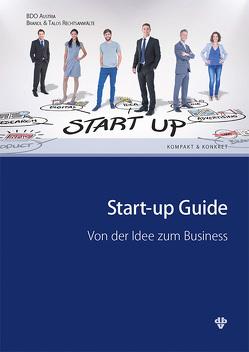 Start-up Guide von BDO Austria GmbH,  Wirtschaftsprüfung und Steuerberateungs GmbH, Brandl & Talos,  Rechtsanwälte GmbH