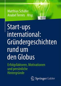 Start-ups international: Gründergeschichten rund um den Globus von Schaefer,  Matthias, Ternès,  Anabel