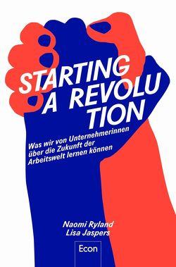 Starting a Revolution von Jaspers,  Lisa, Ryland,  Naomi, Topalova,  Violeta