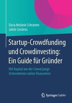 Startup-Crowdfunding und Crowdinvesting: Ein Guide für Gründer von Carstens,  Jakob, Schramm,  Dana Melanie