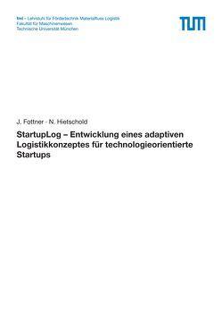 StartupLog – Entwicklung eines adaptiven Logistikkonzeptes für technologieorientierte Startups von Fottner,  J., Hietschold,  N.