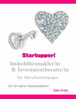 Startupper! Immobilienmakler/in und Investmentberater/in für Berufseinsteiger. von Kreth,  Silke