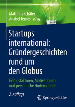 Startups international: Gründergeschichten rund um den Globus von Schaefer,  Matthias, Ternès,  Anabel