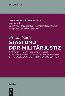 Stasi und DDR-Militärjustiz von Irmen,  Helmut