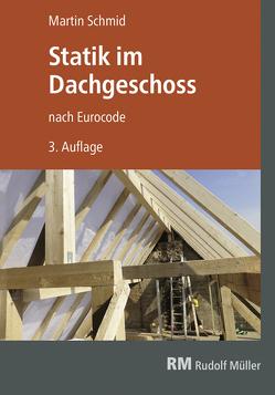 Statik im Dachgeschoss nach Eurocode, 3. Aufl. von Schmid,  Martin