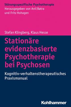 Stationäre evidenzbasierte Psychotherapie bei Psychosen von Batra,  Anil, Hesse,  Klaus, Hohagen,  Fritz, Klingberg,  Stefan