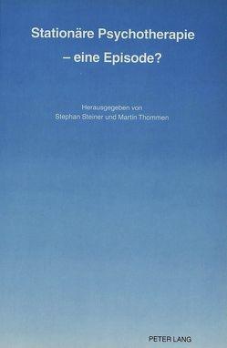 Stationäre Psychotherapie – eine Episode? von Steiner,  Stephan, Thommen,  Martin