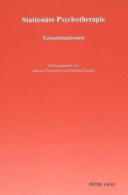 Stationäre Psychotherapie: Grenzsituationen von Steiner,  Stephan, Thommen,  Martin