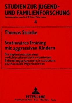 Stationäres Training mit aggressiven Kindern von Steinke,  Thomas