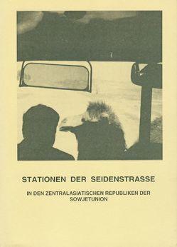 Stationen der Seidenstrasse in den zentralasiatischen Republiken der Sowjetunion von Schütze,  Hildegard