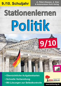 Stationenlernen Politik / Klasse 9-10 von Autorenteam Kohl-Verlag, Kiss,  Anselm, Pölert-Klassen,  Annette