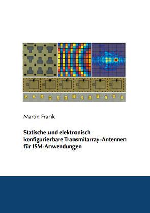 Statische und elektronisch konfigurierbare Transmitarray-Antennen für ISM-Anwendungen von Frank,  Martin
