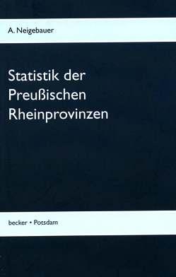 Statistik der Preußischen Rhein-Provinzen von Neigebauer,  Johann Daniel Ferdinand