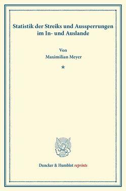 Statistik der Streiks und Aussperrungen im In- und Auslande. von Meyer,  Maximilian