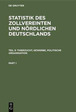 Statistik des zollvereinten und nördlichen Deutschlands / Thierzucht, Gewerbe, politische Organisation von Viebahn,  Georg