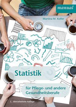 Statistik für Pflege- und andere Gesundheitsberufe von Koller,  Martina Maria