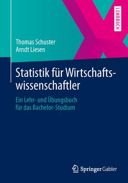 Statistik für Wirtschaftswissenschaftler von Liesen,  Arndt, Schuster,  Thomas