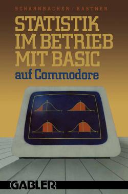 Statistik im Betrieb mit BASIC auf Commodore von Kastner,  Gustav, Scharnbacher,  Kurt