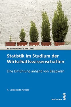 Statistik im Studium der Wirtschaftswissenschaften von Brannath,  Werner, Futschik,  Andreas, Krall,  Christoph